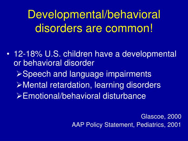 Developmental behavioral disorders are common l.jpg