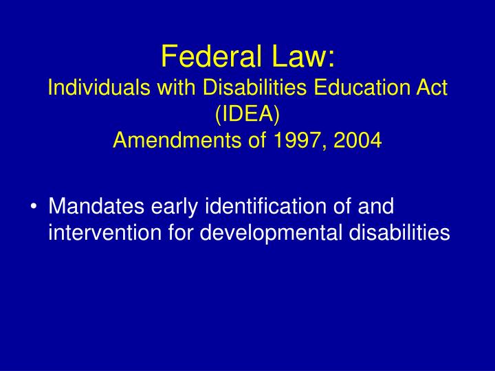 Federal law individuals with disabilities education act idea amendments of 1997 2004 l.jpg