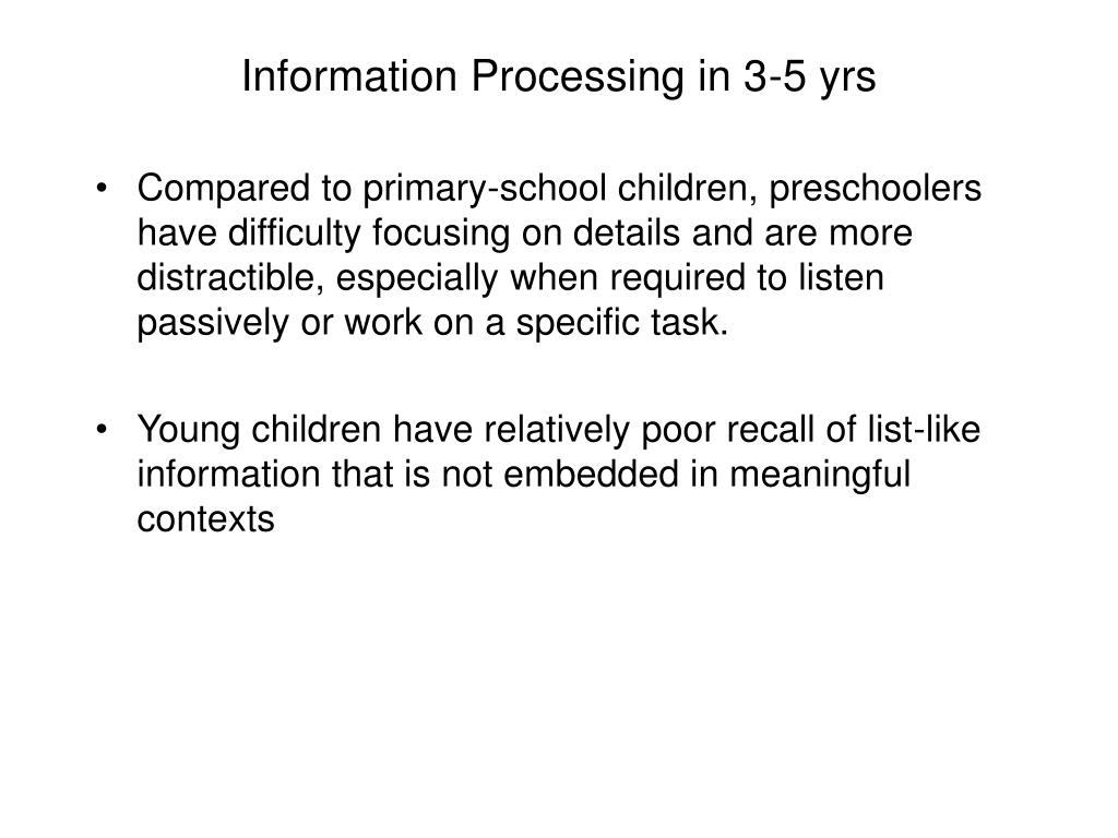 Information Processing in 3-5 yrs