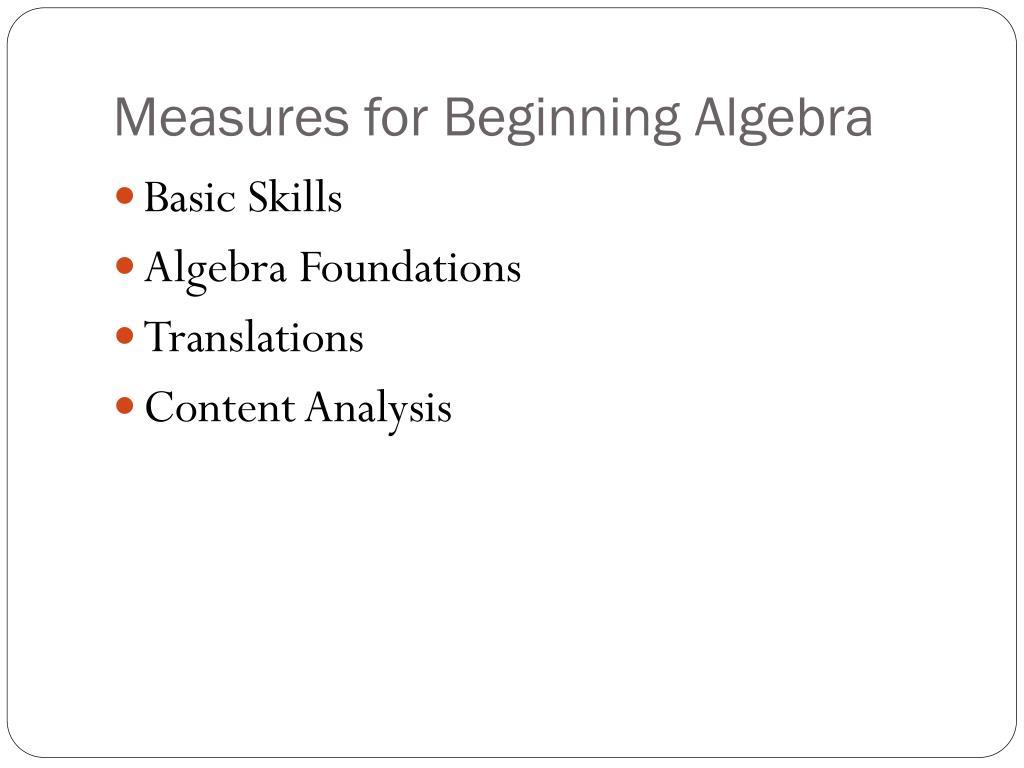 Measures for Beginning Algebra