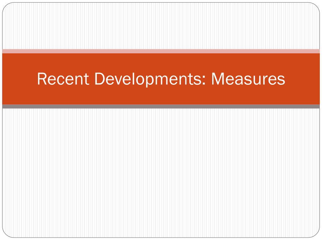 Recent Developments: Measures