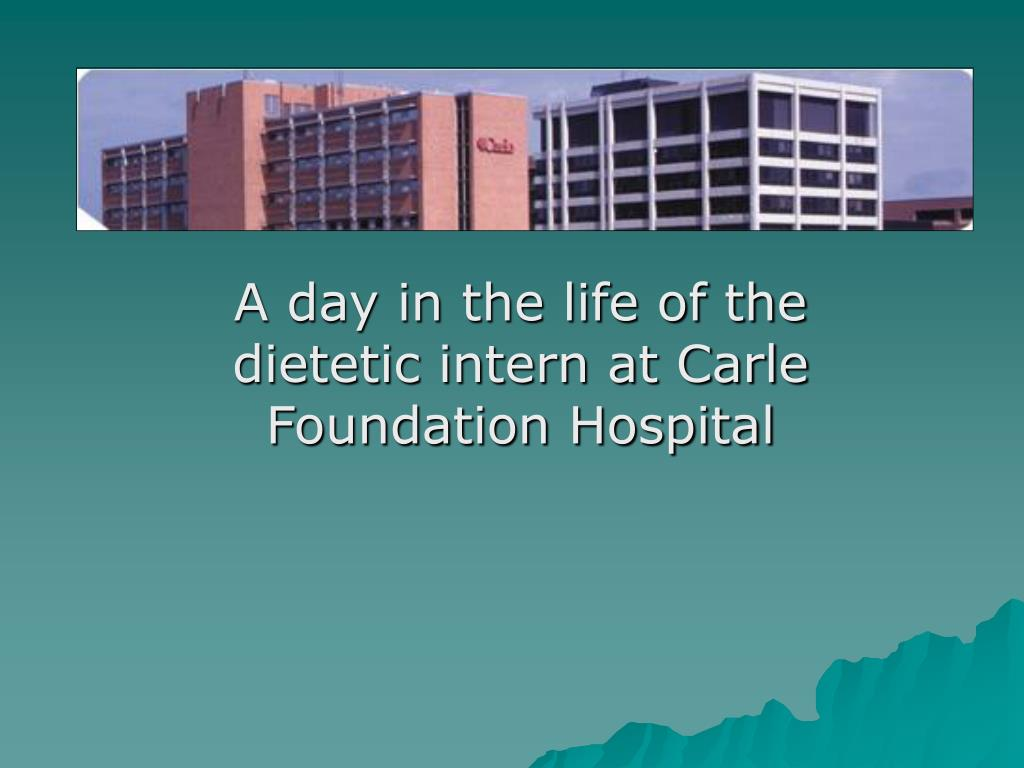 A day in the life of the dietetic intern at Carle Foundation Hospital