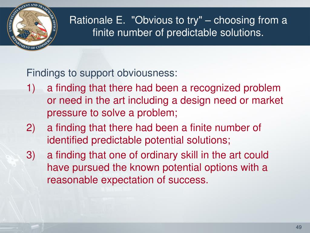 "Rationale E.  ""Obvious to try"" – choosing from a finite number of predictable solutions."