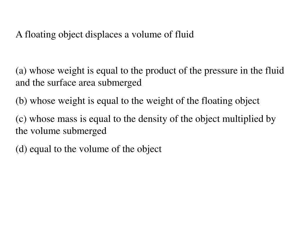 A floating object displaces a volume of fluid