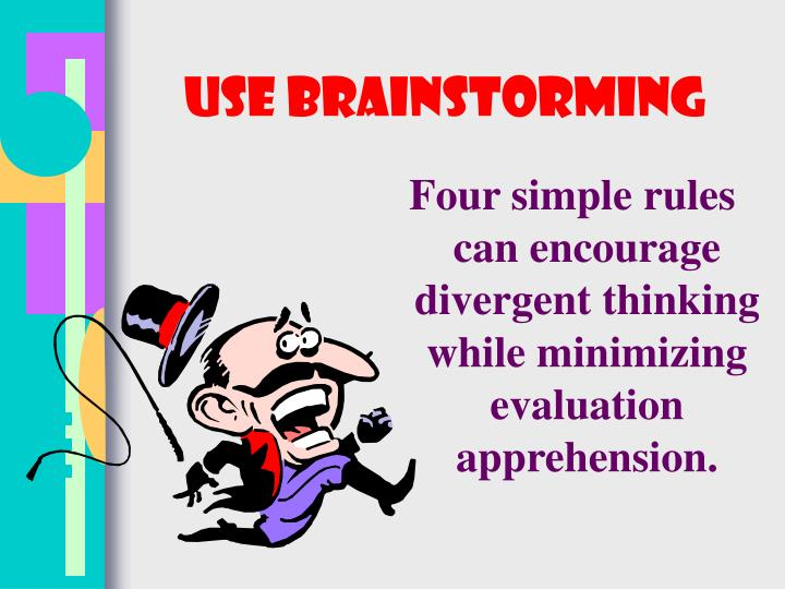 Use Brainstorming