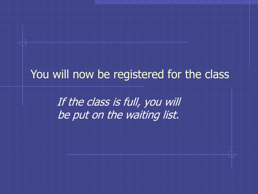 You will now be registered for the class