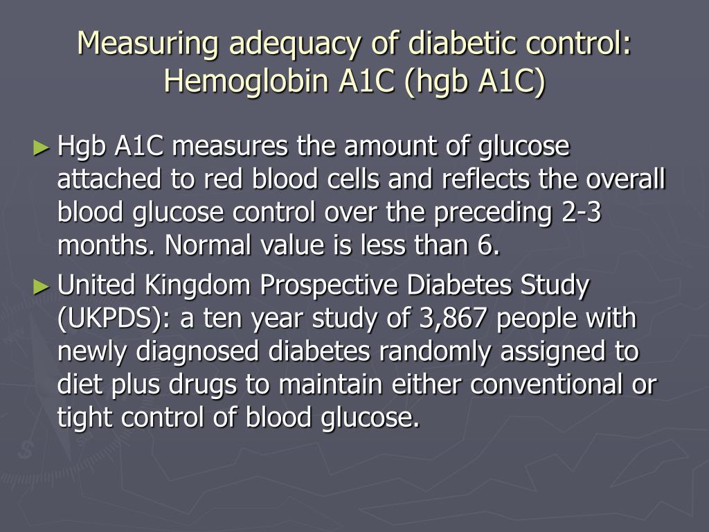 Measuring adequacy of diabetic control: Hemoglobin A1C (hgb A1C)