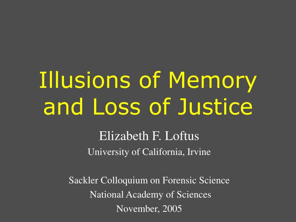 Illusions of Memory and Loss of Justice