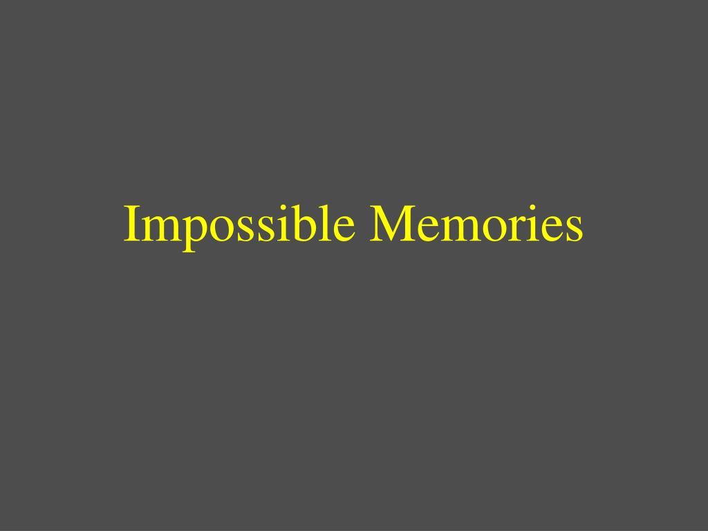 Impossible Memories