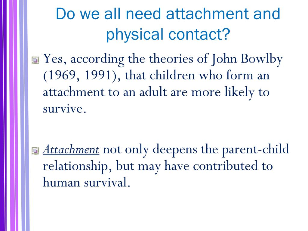 Do we all need attachment and physical contact?
