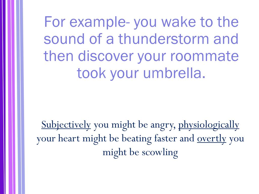 For example- you wake to the sound of a thunderstorm and then discover your roommate took your umbrella.