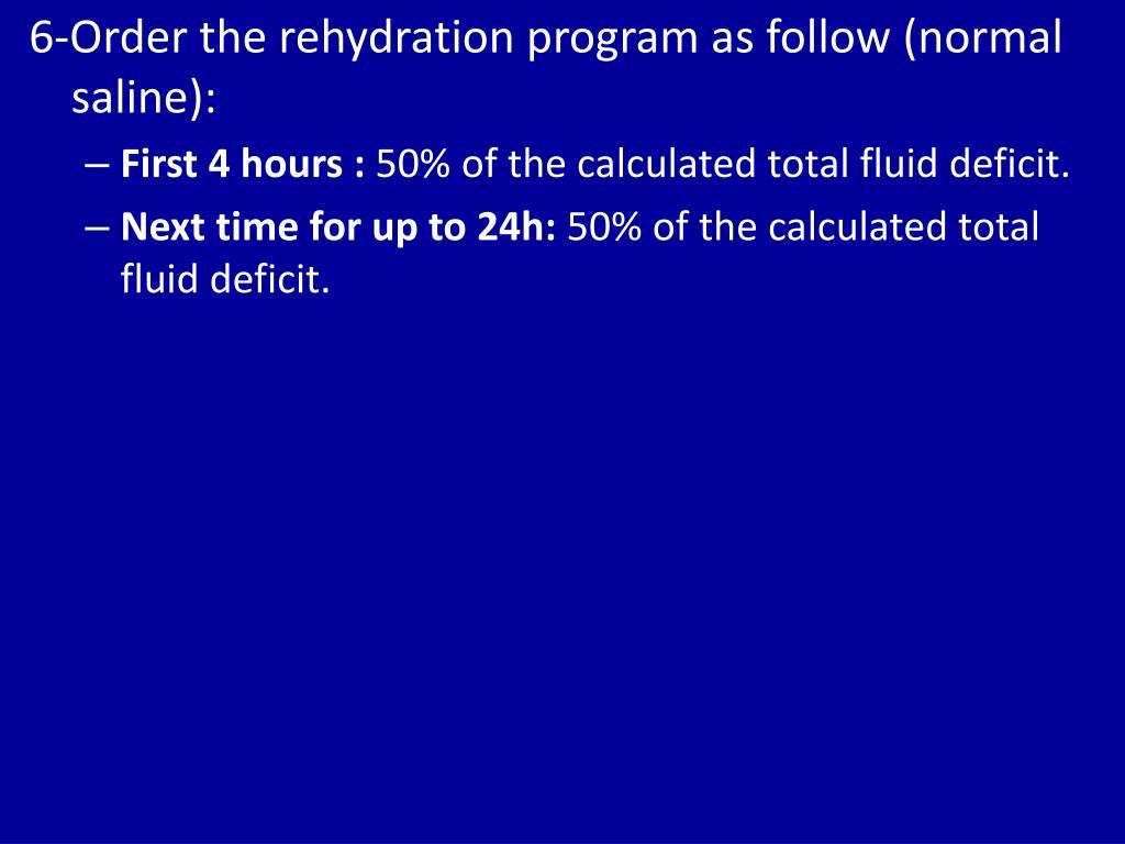 6-Order the rehydration program as follow (normal saline):
