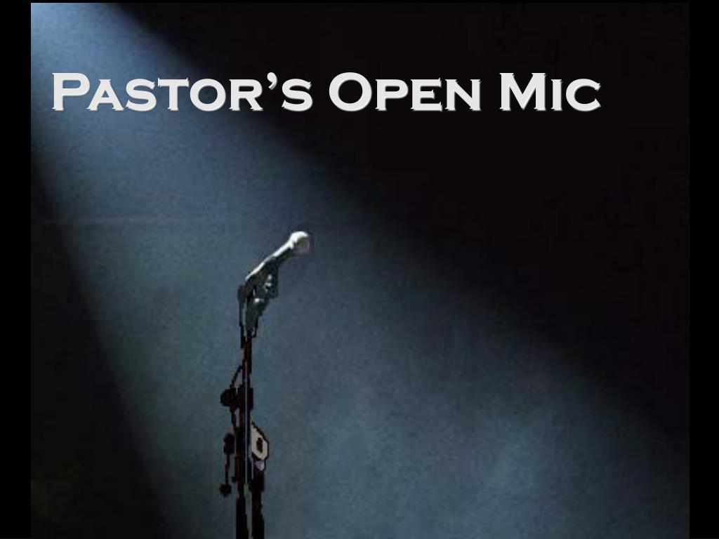 Pastor's Open Mic