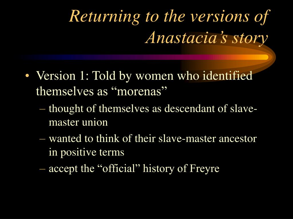 Returning to the versions of Anastacia's story