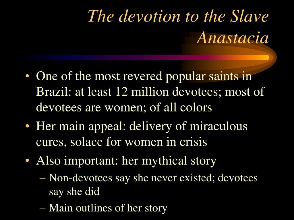 The devotion to the Slave Anastacia