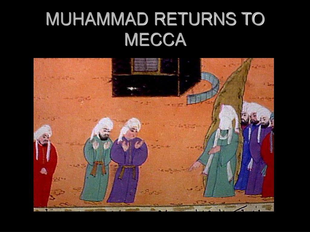 MUHAMMAD RETURNS TO MECCA