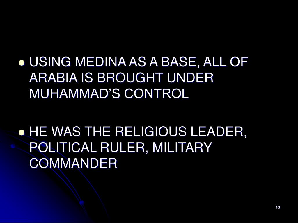USING MEDINA AS A BASE, ALL OF ARABIA IS BROUGHT UNDER MUHAMMAD'S CONTROL