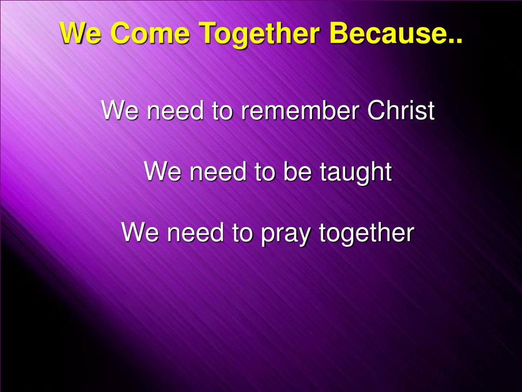 We Come Together Because..