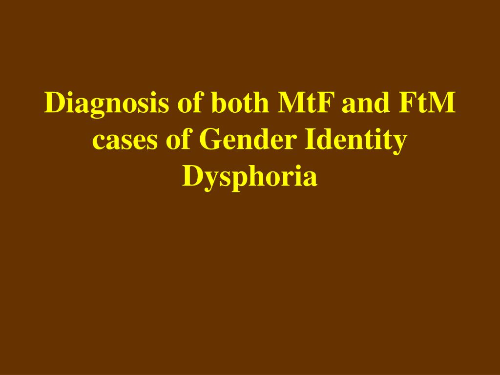 Diagnosis of both MtF and FtM cases of Gender Identity Dysphoria