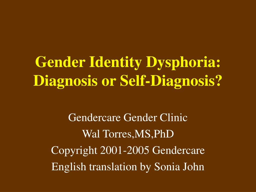 Gender Identity Dysphoria:  Diagnosis or Self-Diagnosis?