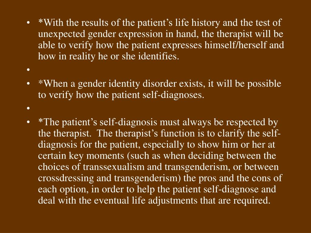 *With the results of the patient's life history and the test of unexpected gender expression in hand, the therapist will be able to verify how the patient expresses himself/herself and how in reality he or she identifies.