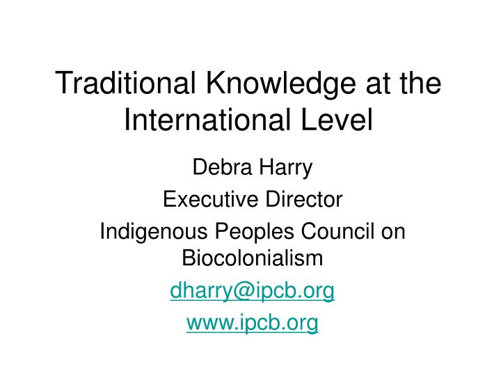 Traditional knowledge at the international level l.jpg