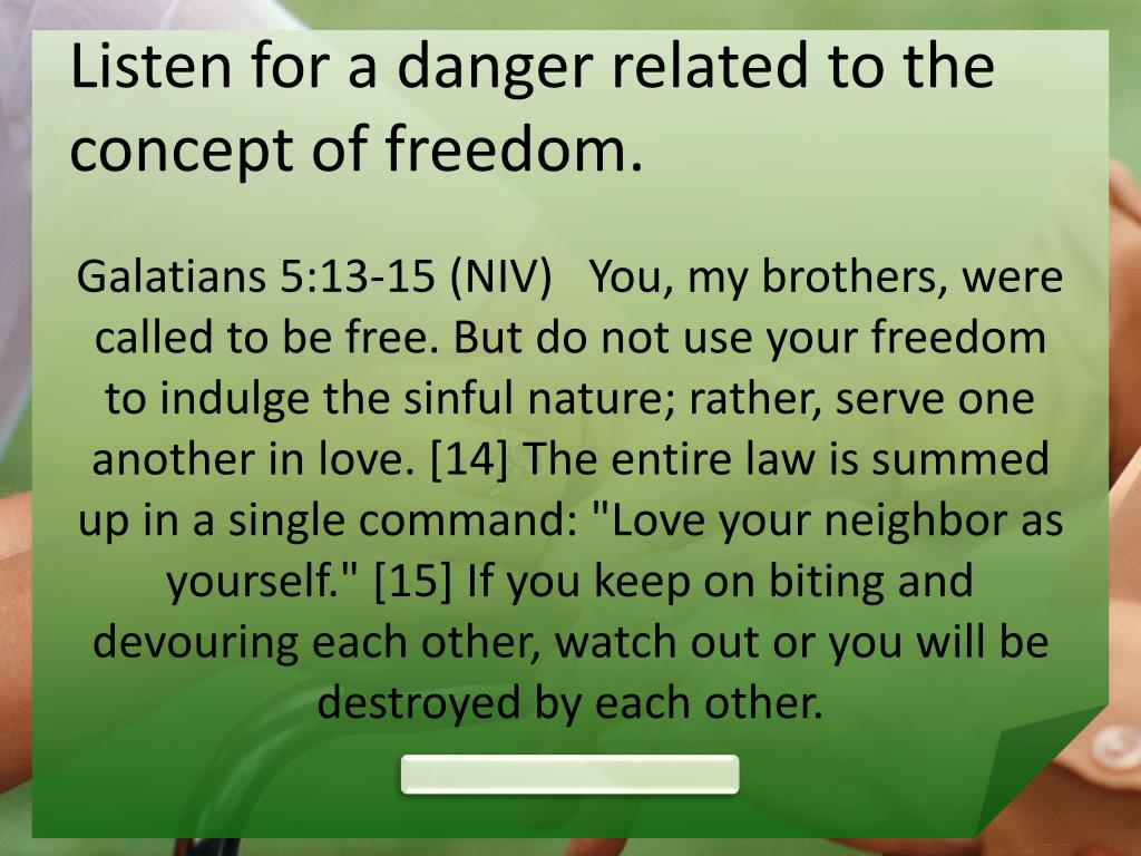 Listen for a danger related to the concept of freedom.