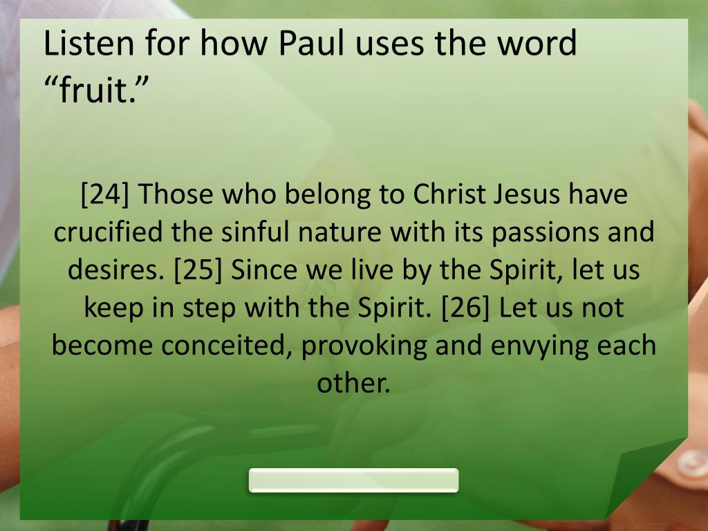 "Listen for how Paul uses the word ""fruit."""