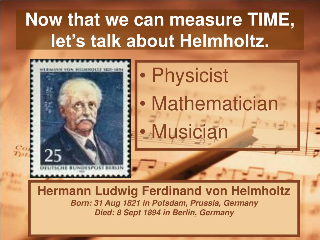 Now that we can measure TIME, let's talk about Helmholtz.