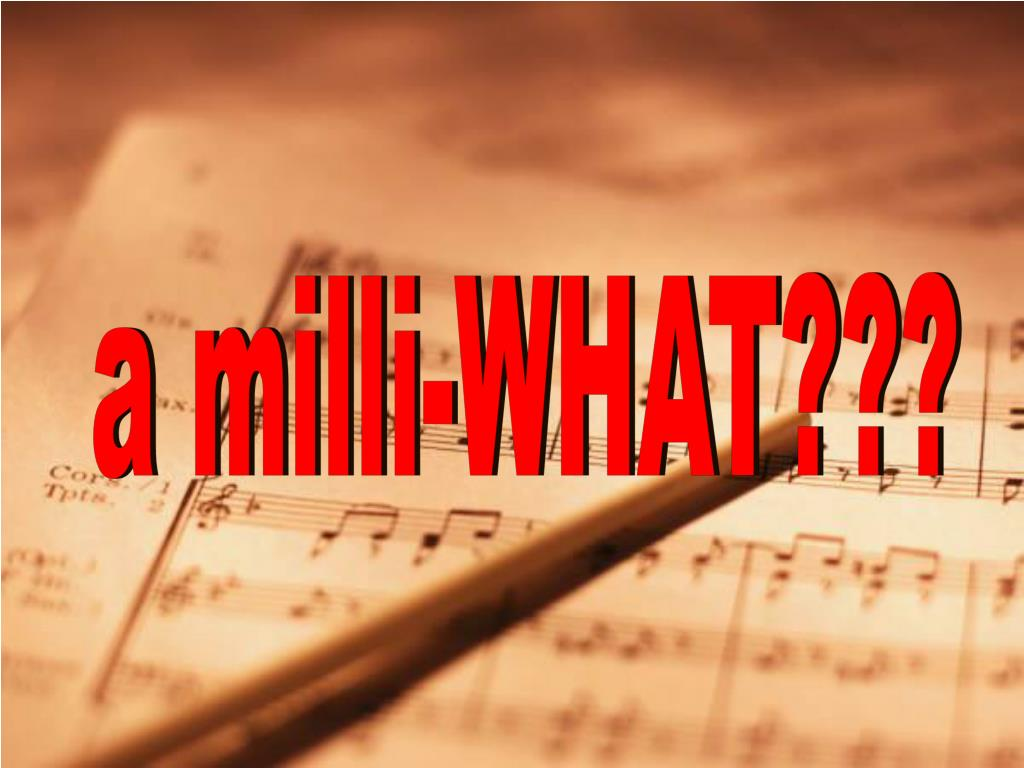 a milli-WHAT???