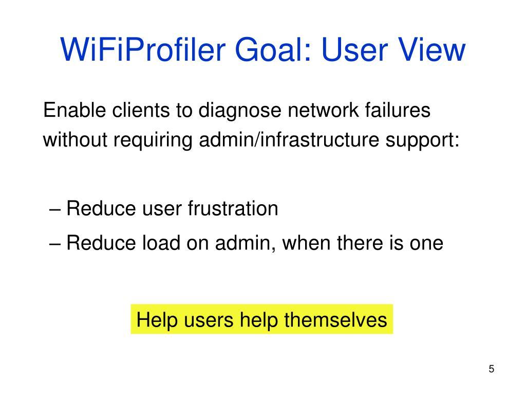 WiFiProfiler Goal: User View