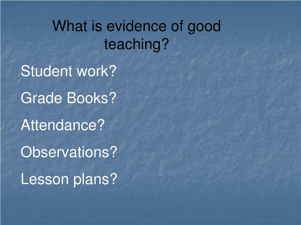What is evidence of good teaching?