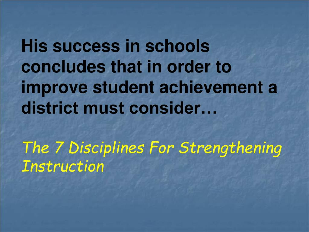 His success in schools concludes that in order to improve student achievement a district must consider…