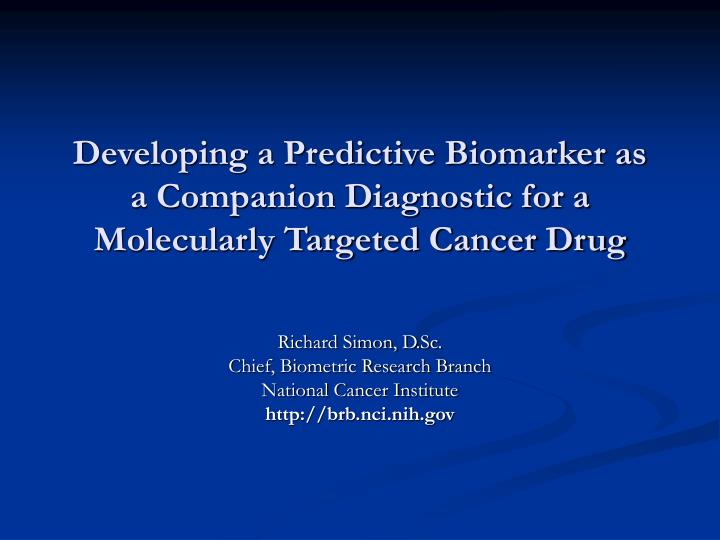 Developing a predictive biomarker as a companion diagnostic for a molecularly targeted cancer drug l.jpg