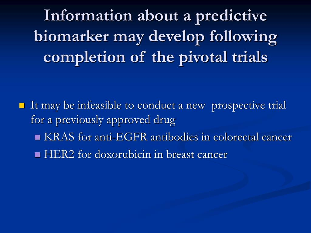 Information about a predictive biomarker may develop following completion of the pivotal trials