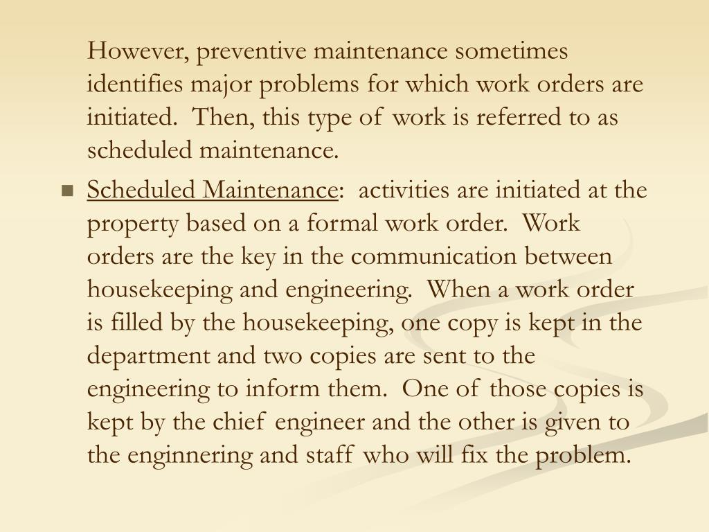 However, preventive maintenance sometimes identifies major problems for which work orders are initiated.  Then, this type of work is referred to as scheduled maintenance.