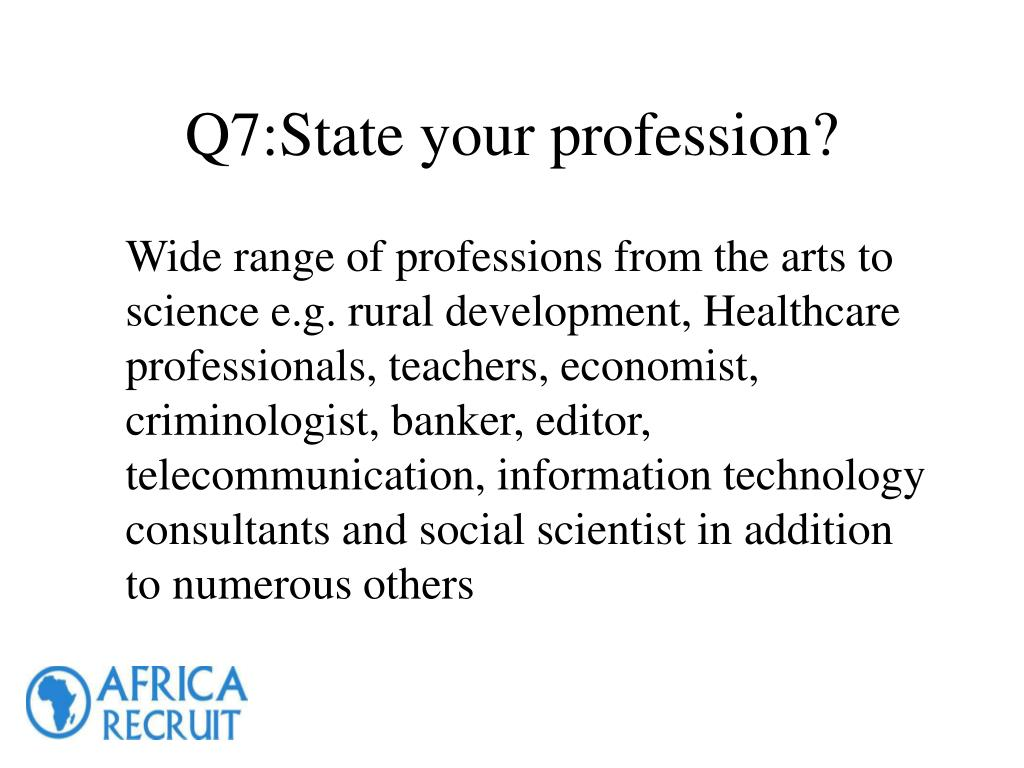 Q7:State your profession?