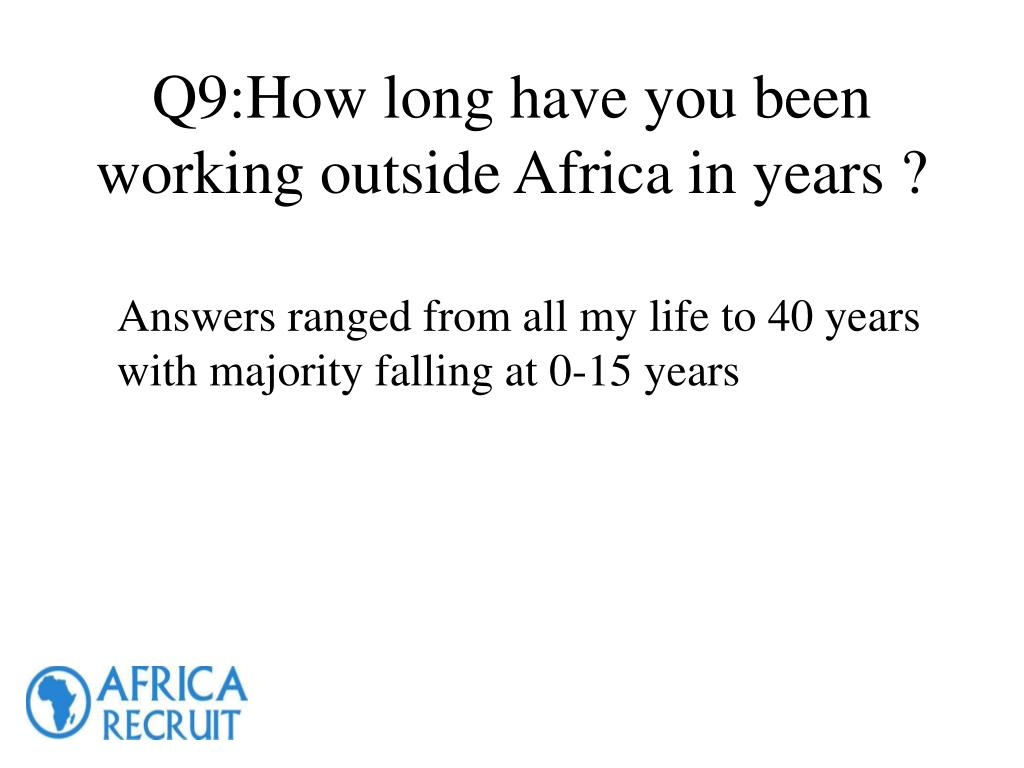 Q9:How long have you been working outside Africa in years ?