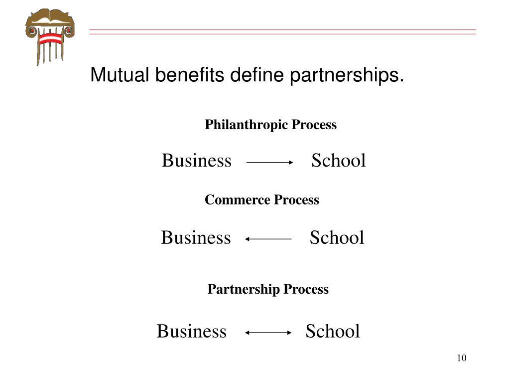 Mutual benefits define partnerships.