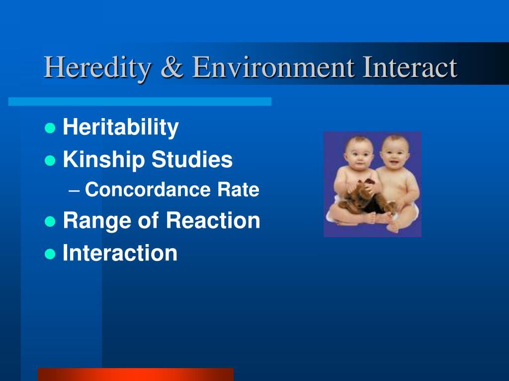 Heredity & Environment Interact