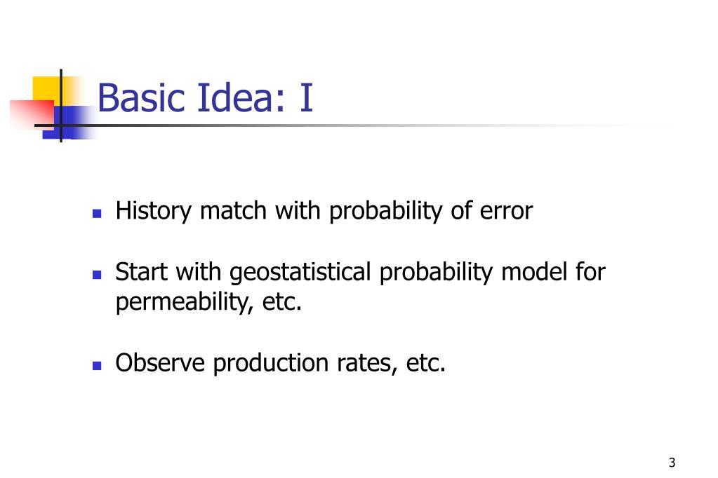 Basic Idea: I