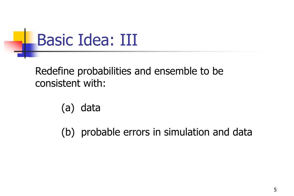 Basic Idea: III