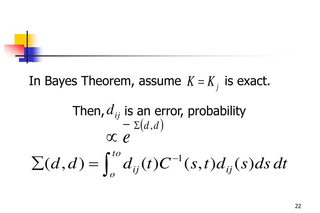 In Bayes Theorem, assume           is exact.