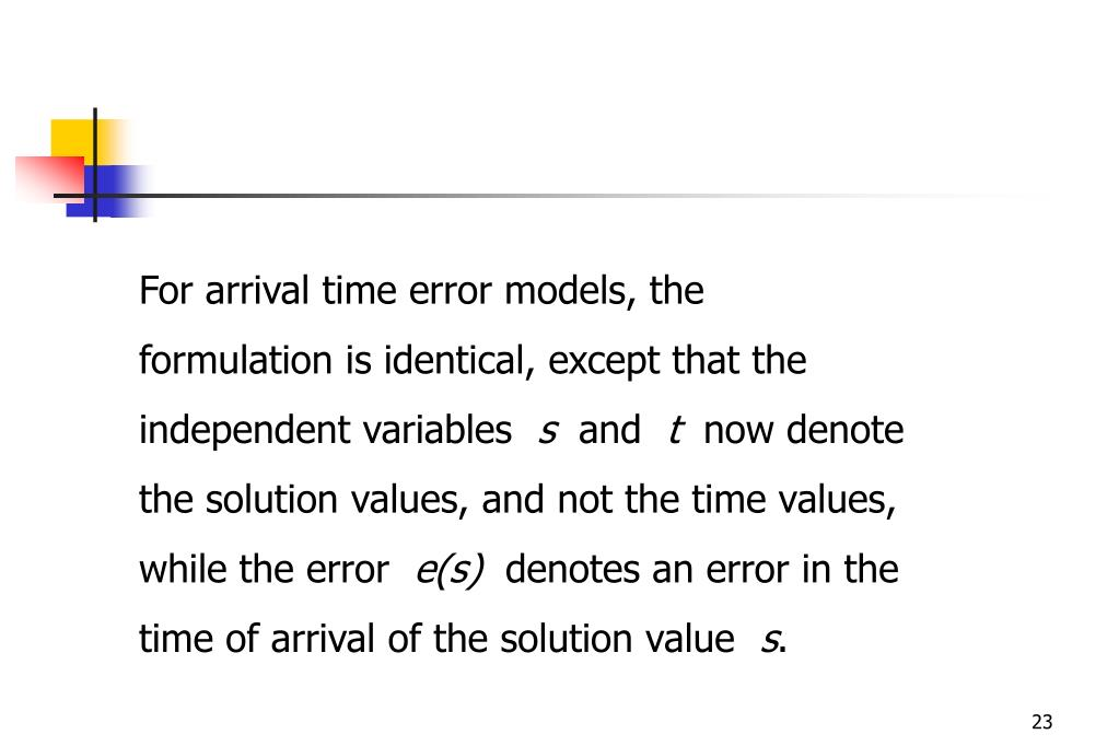 For arrival time error models, the formulation is identical, except that the independent variables
