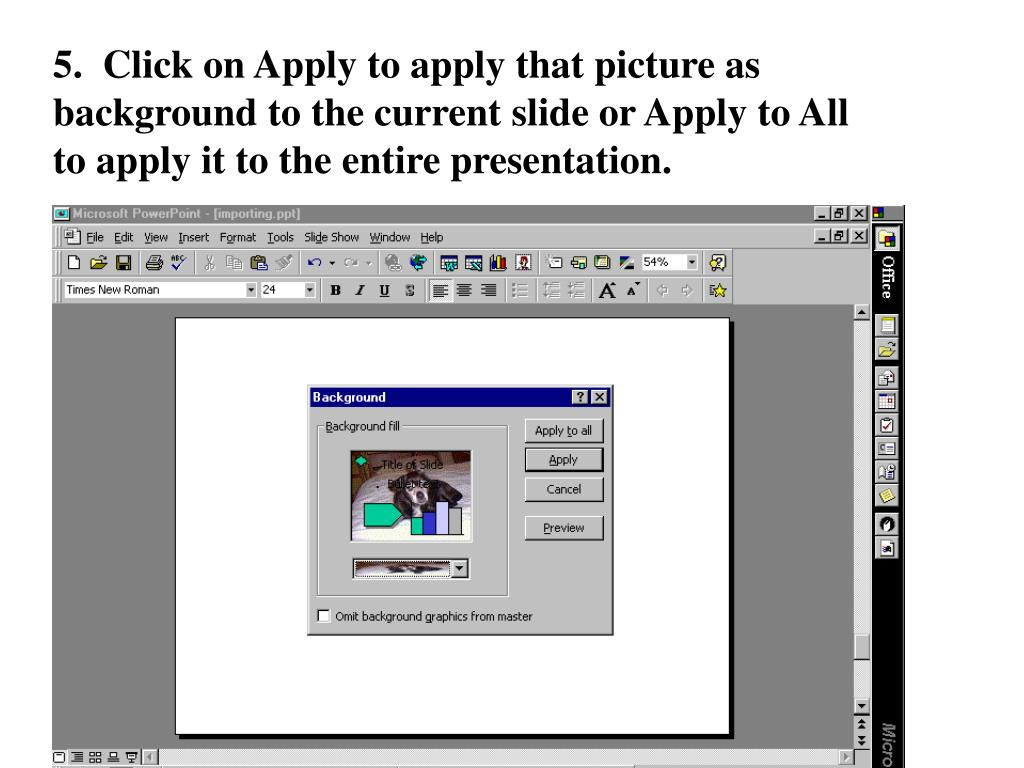 5.  Click on Apply to apply that picture as background to the current slide or Apply to All to apply it to the entire presentation.