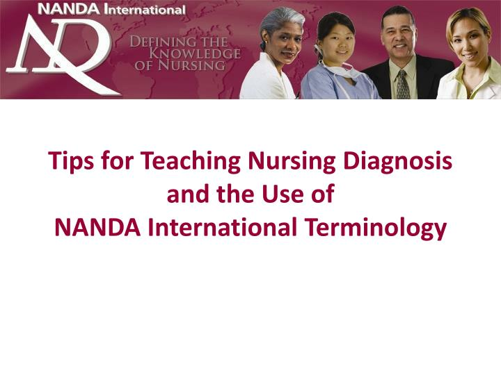 Tips for teaching nursing diagnosis and the use of nanda international terminology l.jpg