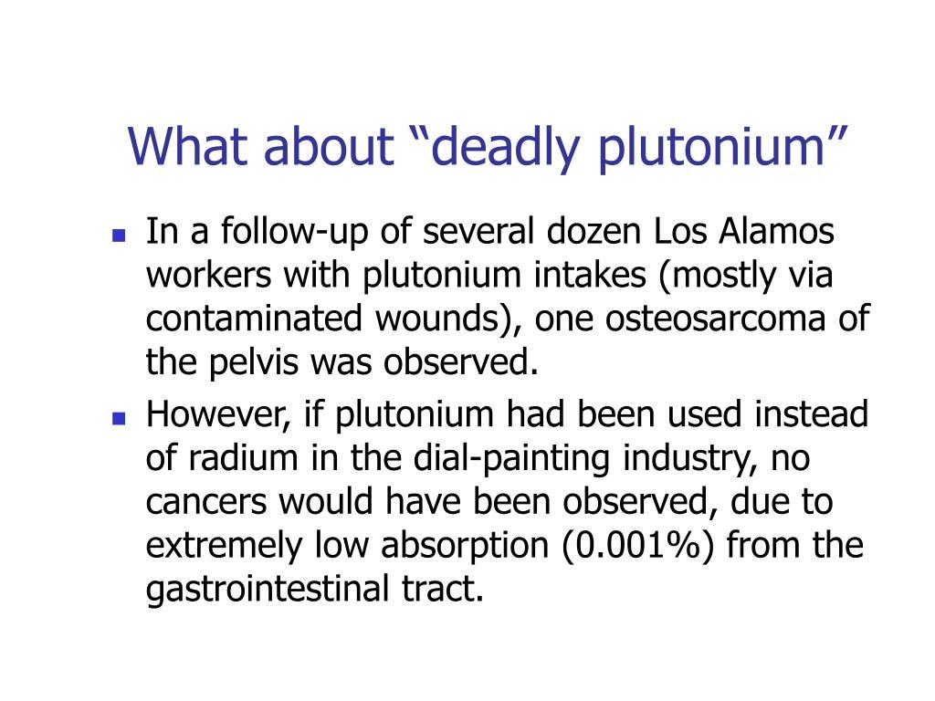 "What about ""deadly plutonium"""