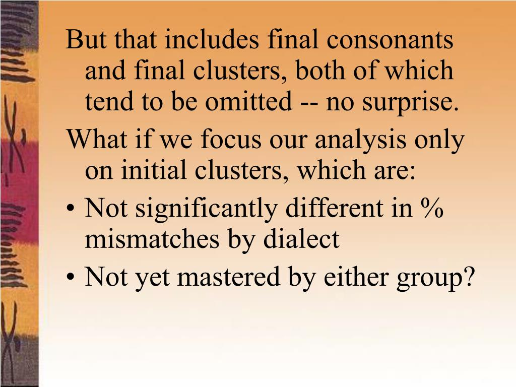 But that includes final consonants and final clusters, both of which tend to be omitted -- no surprise.