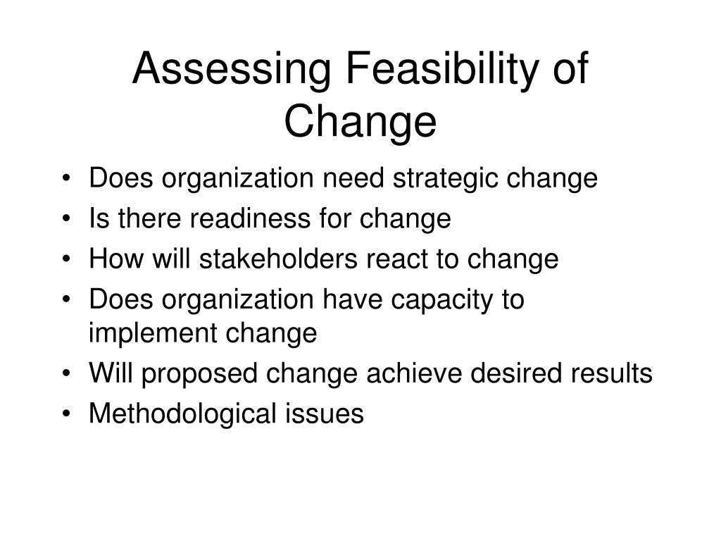 Assessing Feasibility of Change