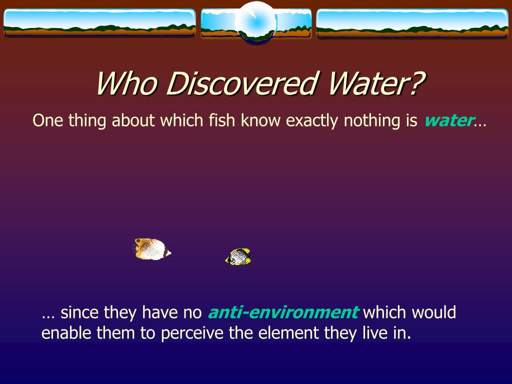 Who Discovered Water?